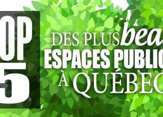 Top 5 des plus beaux espaces publics de Québec